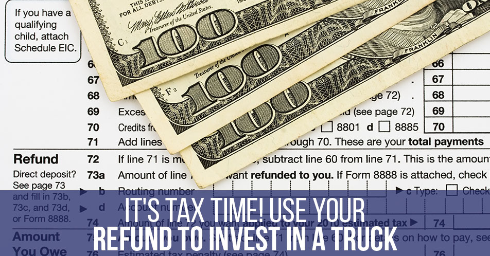 It's Tax Time! Use Your Refund to Invest in a Truck
